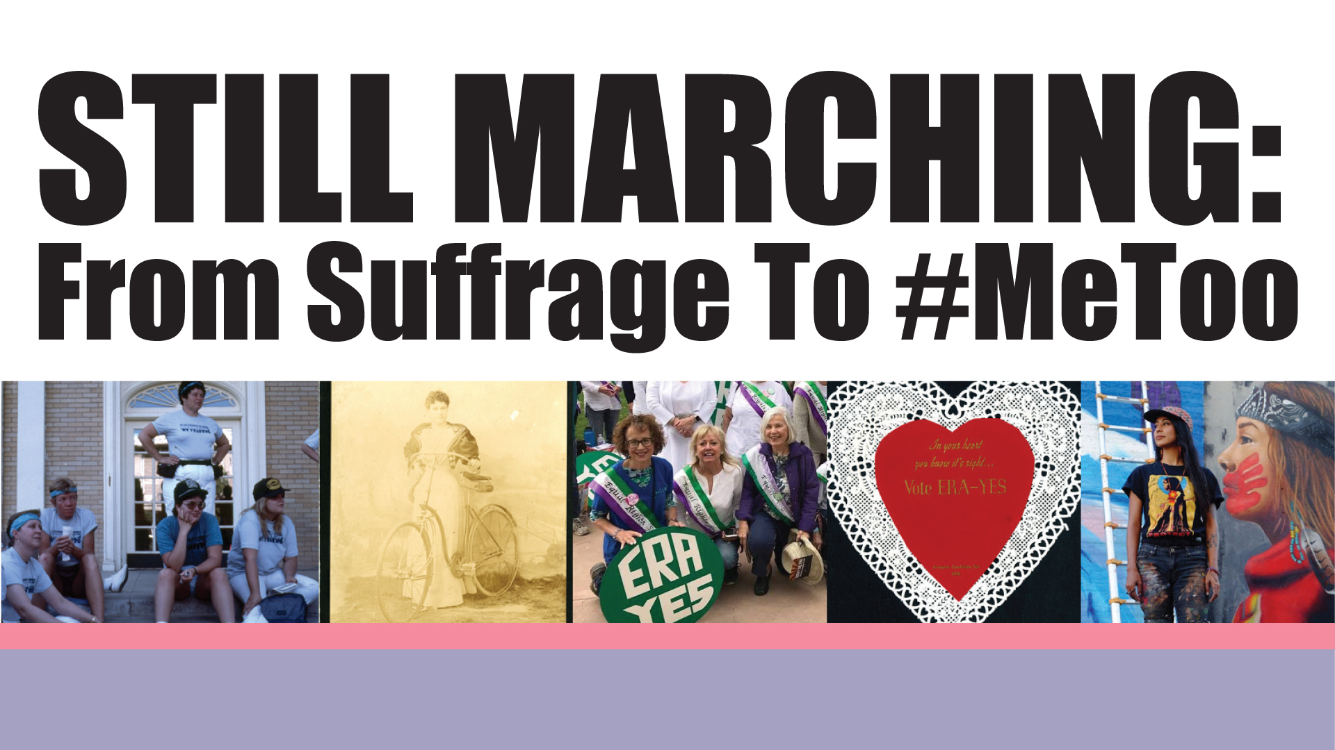 Still Marching: From Suffrage to #MeToo Exhibition